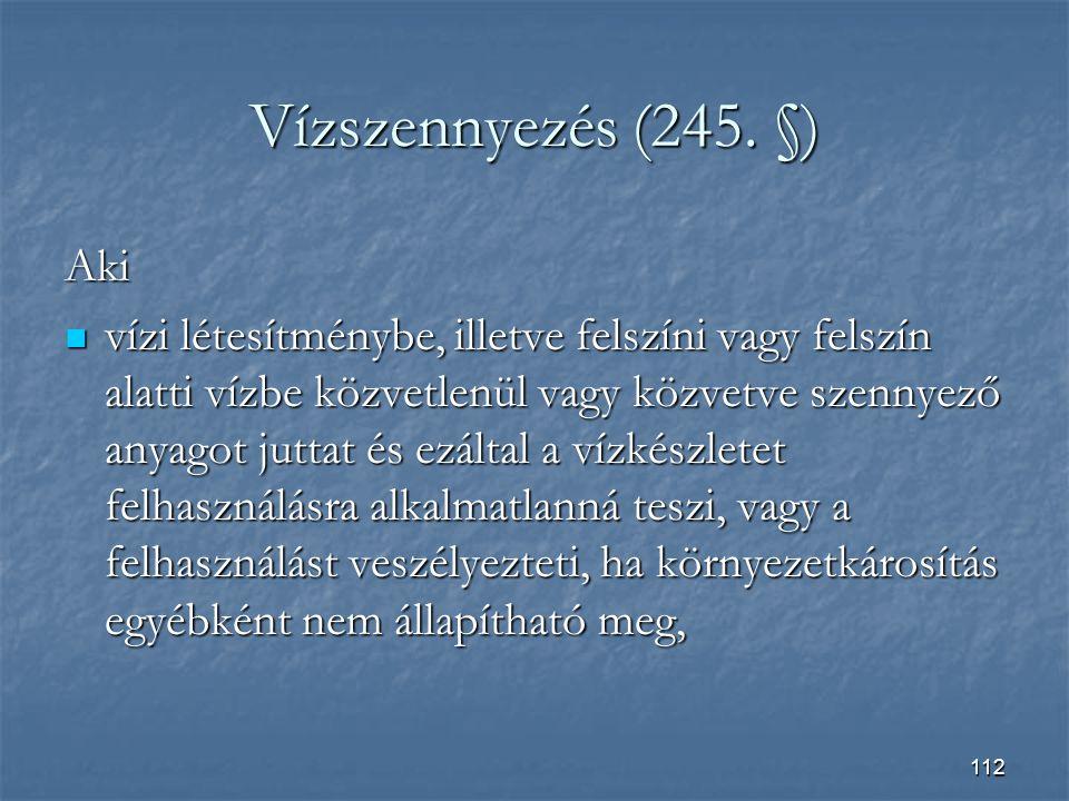 Vízszennyezés (245. §) Aki.