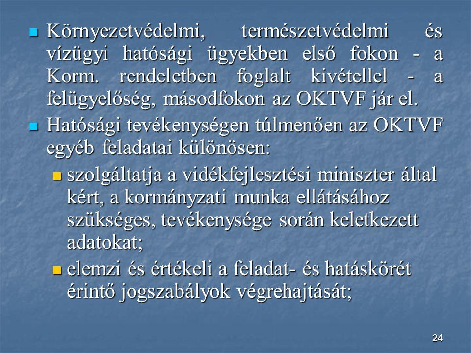 Környezetvédelmi, természetvédelmi és vízügyi hatósági ügyekben első fokon - a Korm. rendeletben foglalt kivétellel - a felügyelőség, másodfokon az OKTVF jár el.