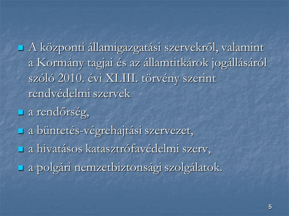 A központi államigazgatási szervekről, valamint a Kormány tagjai és az államtitkárok jogállásáról szóló 2010. évi XLIII. törvény szerint rendvédelmi szervek