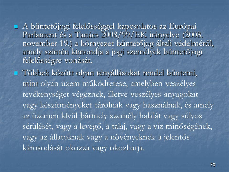 A büntetőjogi felelősséggel kapcsolatos az Európai Parlament és a Tanács 2008/99/EK irányelve (2008. november 19.) a környezet büntetőjog általi védelméről, amely szintén kimondja a jogi személyek büntetőjogi felelősségre vonását.