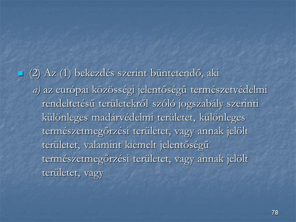 (2) Az (1) bekezdés szerint büntetendő, aki