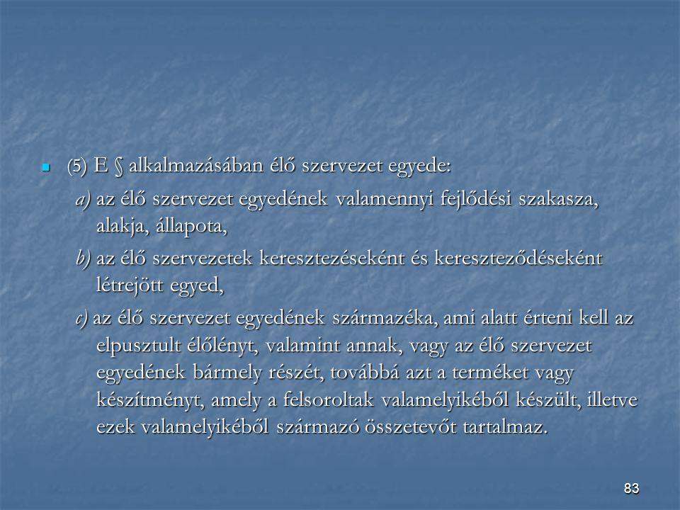 (5) E § alkalmazásában élő szervezet egyede: