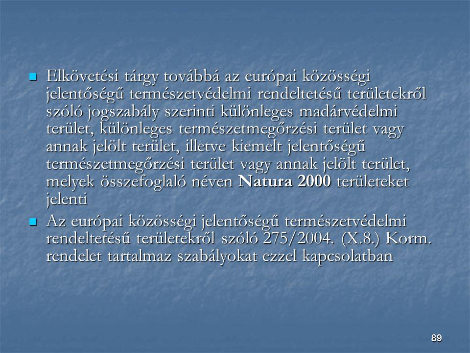 Elkövetési tárgy továbbá az európai közösségi jelentőségű természetvédelmi rendeltetésű területekről szóló jogszabály szerinti különleges madárvédelmi terület, különleges természetmegőrzési terület vagy annak jelölt terület, illetve kiemelt jelentőségű természetmegőrzési terület vagy annak jelölt terület, melyek összefoglaló néven Natura 2000 területeket jelenti