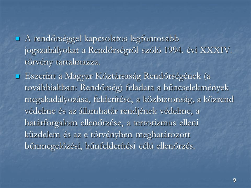 A rendőrséggel kapcsolatos legfontosabb jogszabályokat a Rendőrségről szóló 1994. évi XXXIV. törvény tartalmazza.