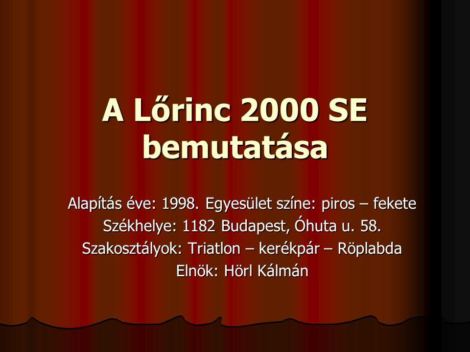 A Lőrinc 2000 SE bemutatása Alapítás éve: 1998. Egyesület színe: piros – fekete. Székhelye: 1182 Budapest, Óhuta u. 58.