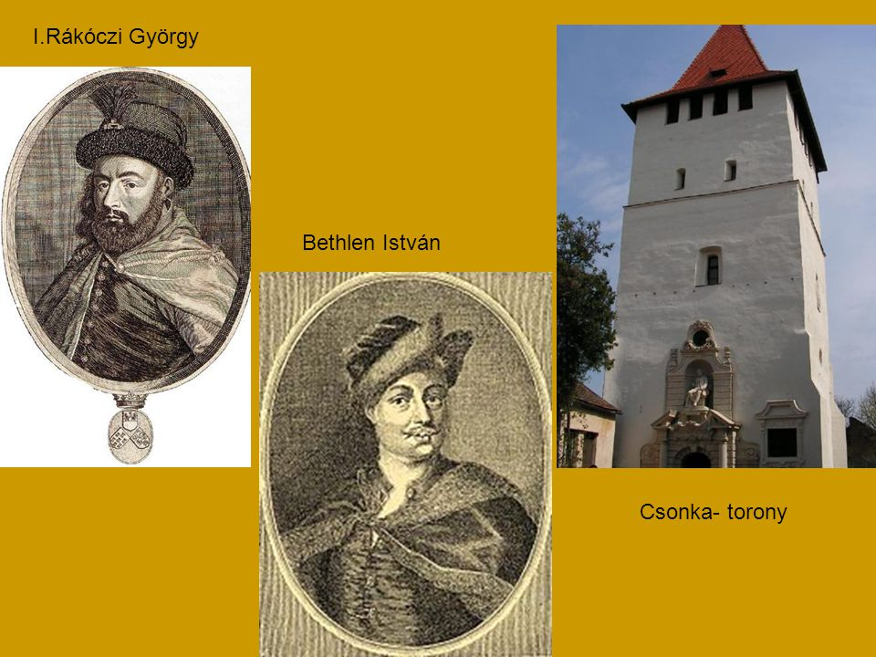 I.Rákóczi György Bethlen István Csonka- torony