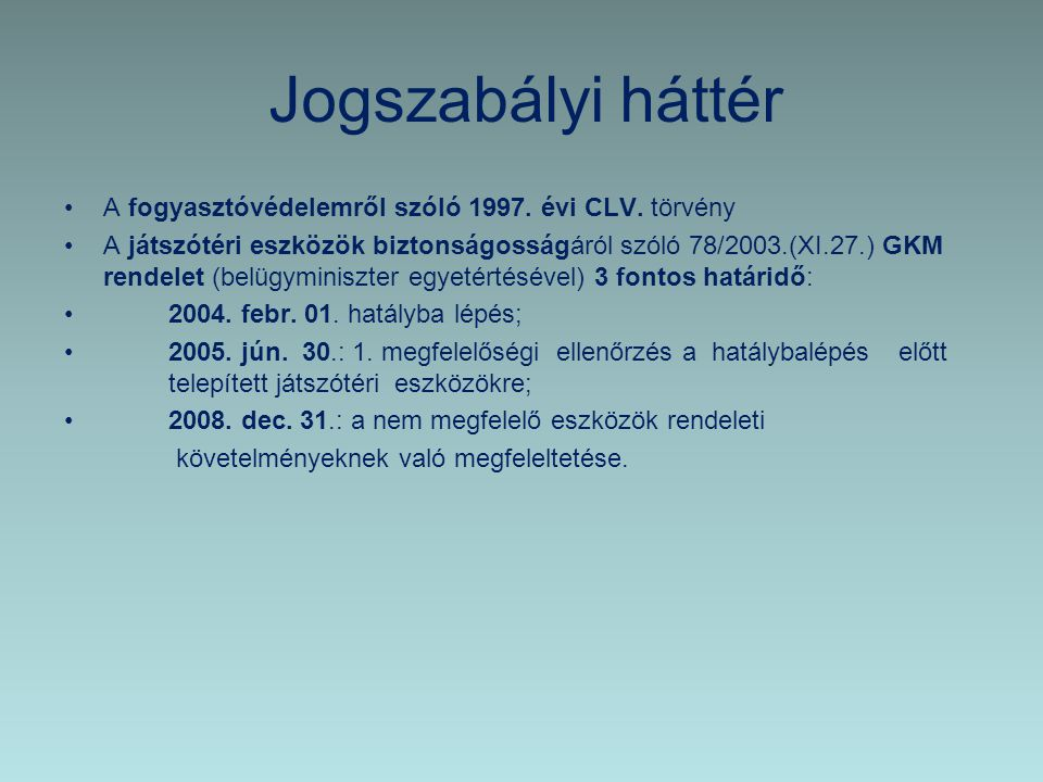 Jogszabályi háttér A fogyasztóvédelemről szóló 1997. évi CLV. törvény