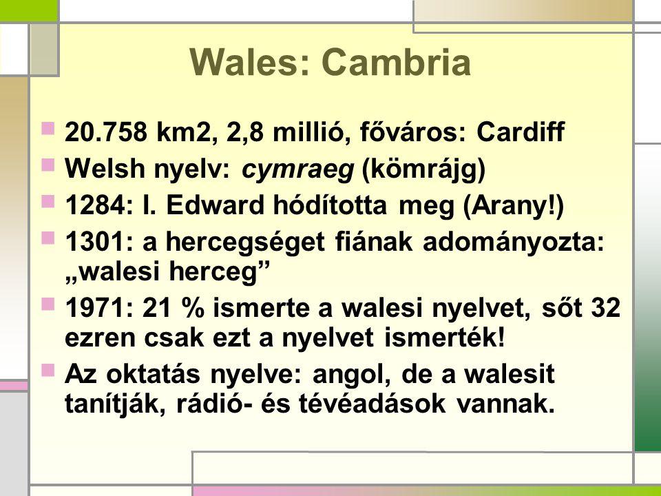 Wales: Cambria 20.758 km2, 2,8 millió, főváros: Cardiff