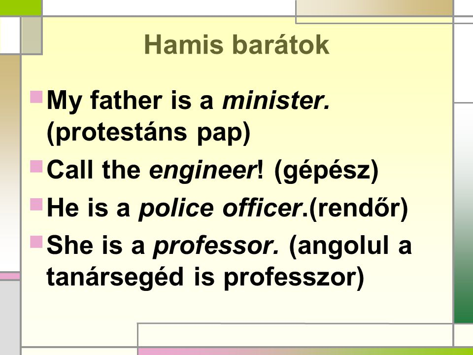 Hamis barátok My father is a minister. (protestáns pap)