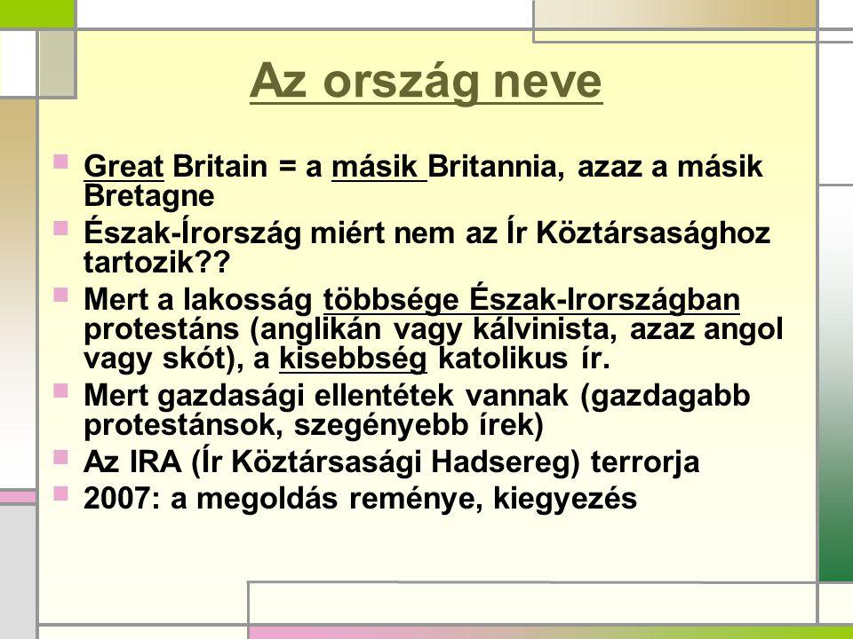 Az ország neve Great Britain = a másik Britannia, azaz a másik Bretagne. Észak-Írország miért nem az Ír Köztársasághoz tartozik