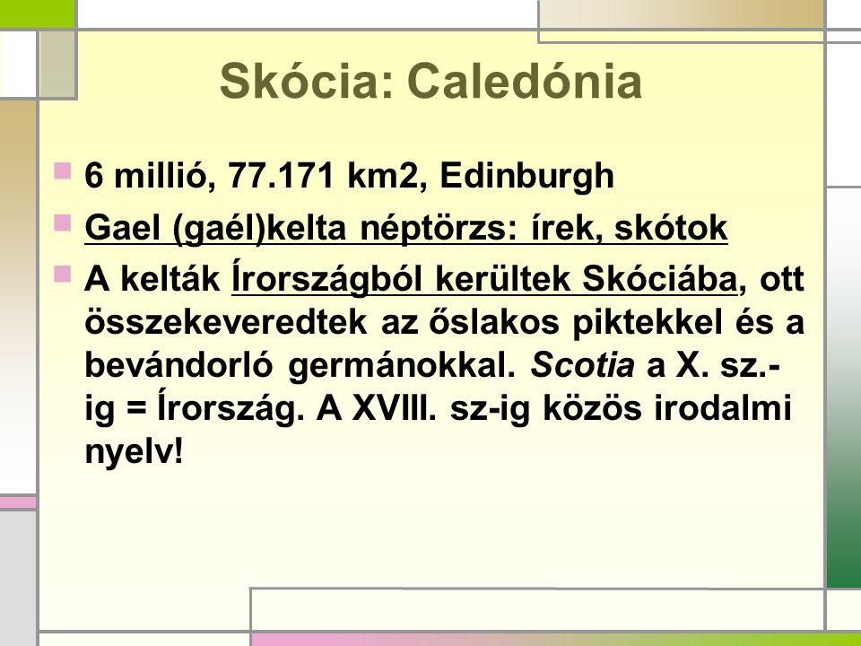 Skócia: Caledónia 6 millió, 77.171 km2, Edinburgh