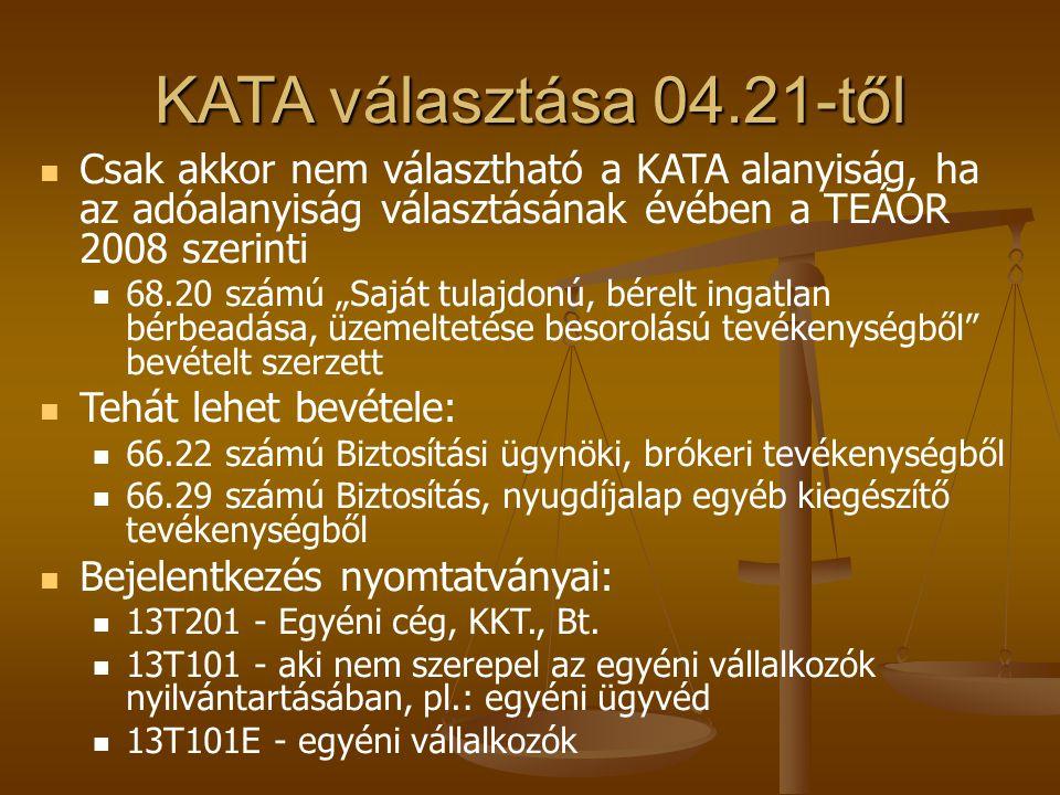 KATA választása 04.21-től Csak akkor nem választható a KATA alanyiság, ha az adóalanyiság választásának évében a TEÁOR 2008 szerinti.