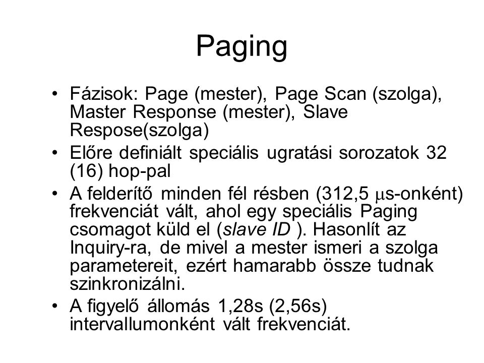 Paging Fázisok: Page (mester), Page Scan (szolga), Master Response (mester), Slave Respose(szolga)