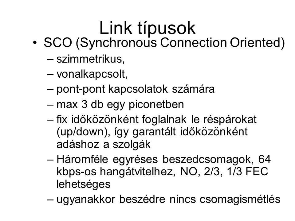 Link típusok SCO (Synchronous Connection Oriented) szimmetrikus,