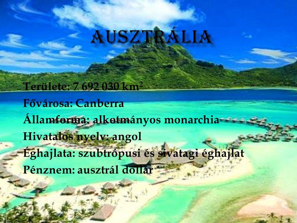 Ausztrália Területe: 7 692 030 km2 Fővárosa: Canberra