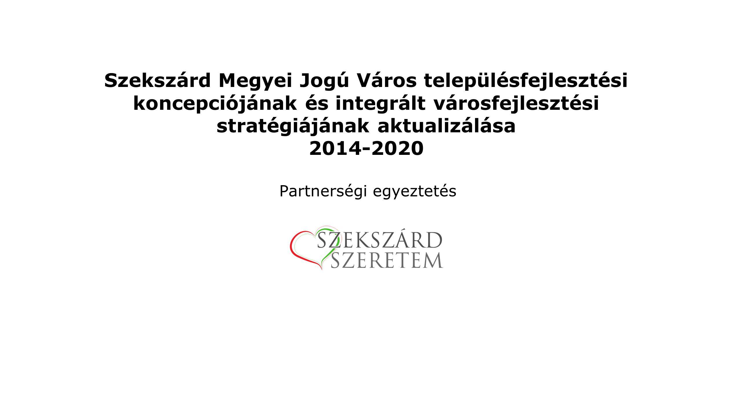 Szekszárd Megyei Jogú Város településfejlesztési koncepciójának és integrált városfejlesztési stratégiájának aktualizálása 2014-2020