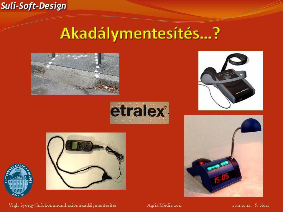 Akadálymentesítés… Vigh György: Infokommunikációs akadálymentesítés Agria Media 2011.
