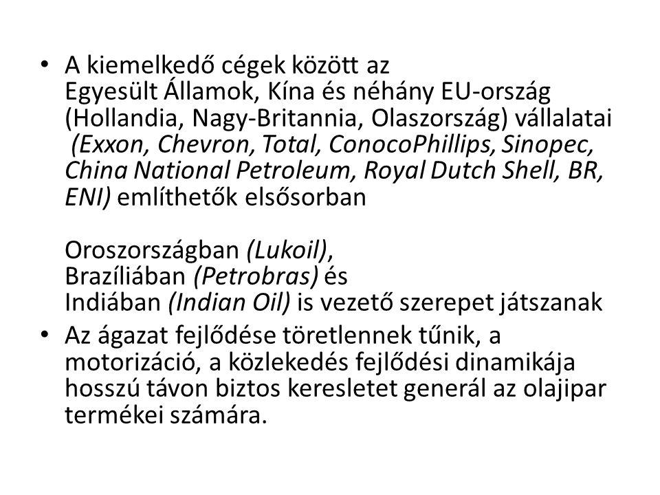 A kiemelkedő cégek között az Egyesült Államok, Kína és néhány EU-ország (Hollandia, Nagy-Britannia, Olaszország) vállalatai (Exxon, Chevron, Total, ConocoPhillips, Sinopec, China National Petroleum, Royal Dutch Shell, BR, ENI) említhetők elsősorban Oroszországban (Lukoil), Brazíliában (Petrobras) és Indiában (Indian Oil) is vezető szerepet játszanak