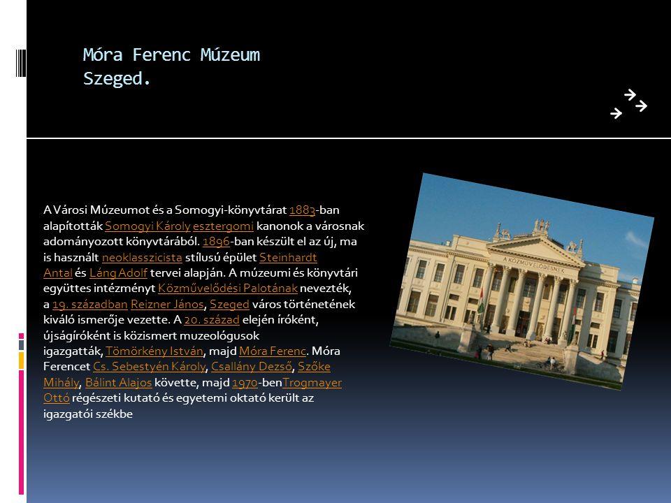Móra Ferenc Múzeum Szeged.