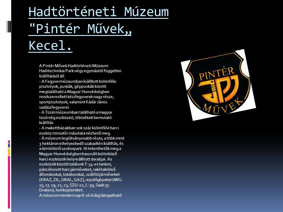 """Hadtörténeti Múzeum Pintér Művek"""" Kecel."""