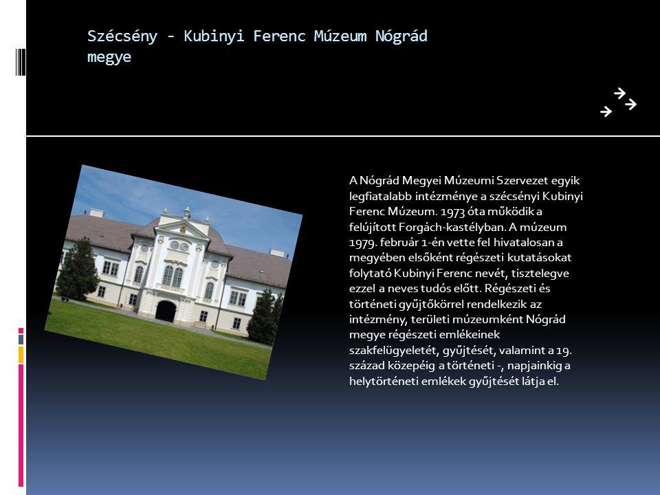 Szécsény - Kubinyi Ferenc Múzeum Nógrád megye