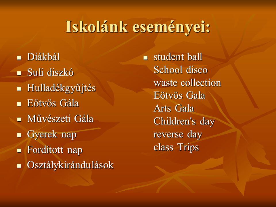Iskolánk eseményei: Diákbál Suli diszkó Hulladékgyűjtés Eötvös Gála