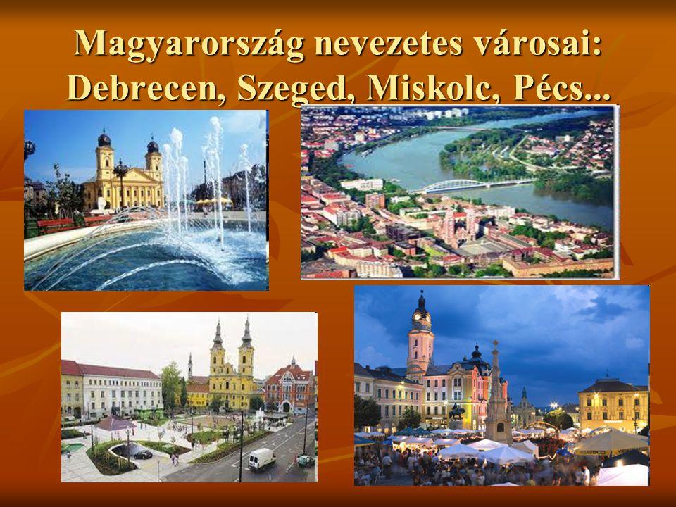 Magyarország nevezetes városai: Debrecen, Szeged, Miskolc, Pécs...