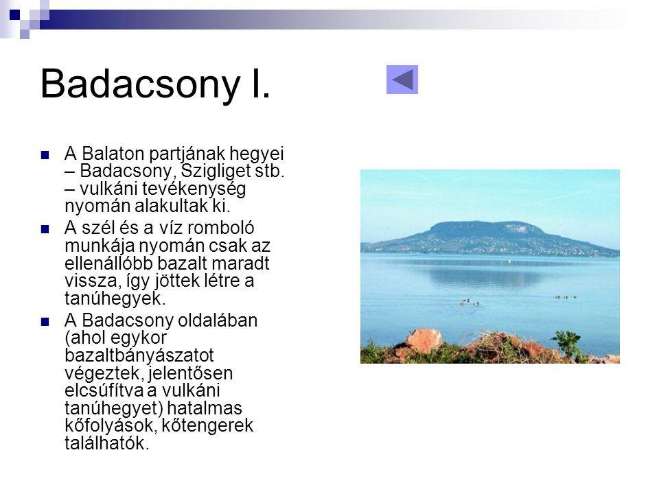 Badacsony I. A Balaton partjának hegyei – Badacsony, Szigliget stb. – vulkáni tevékenység nyomán alakultak ki.
