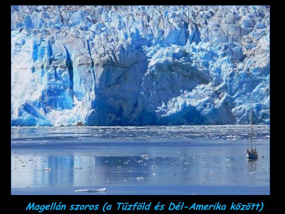 Magellán szoros (a Tűzföld és Dél-Amerika között)