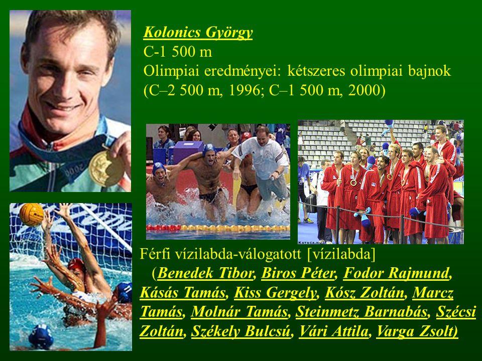 Kolonics György C-1 500 m. Olimpiai eredményei: kétszeres olimpiai bajnok (C–2 500 m, 1996; C–1 500 m, 2000)