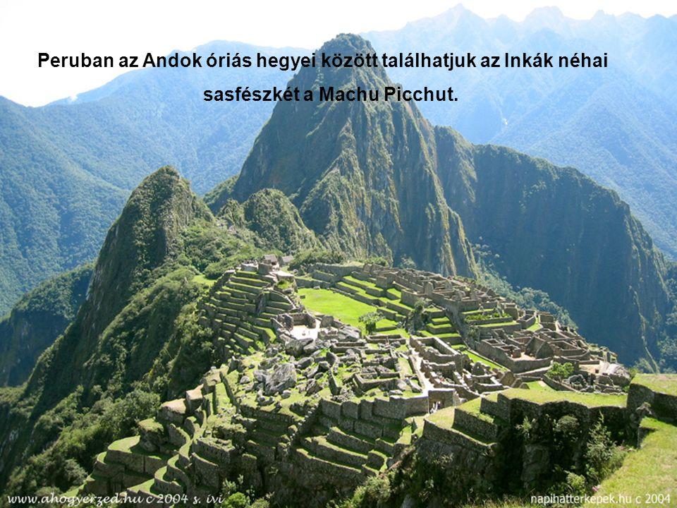 Peruban az Andok óriás hegyei között találhatjuk az Inkák néhai