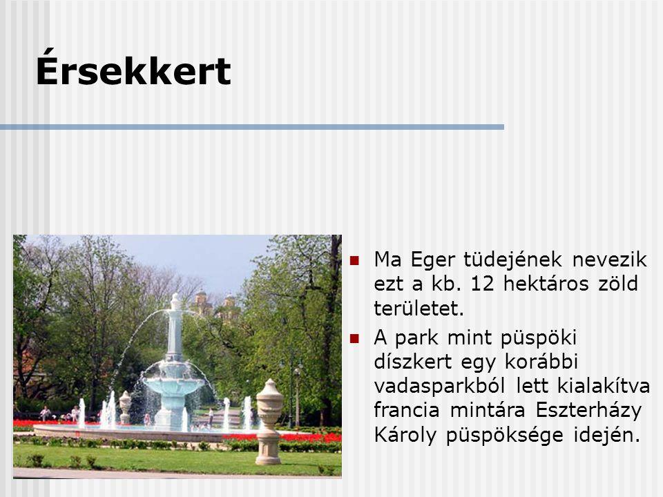 Érsekkert Ma Eger tüdejének nevezik ezt a kb. 12 hektáros zöld területet.
