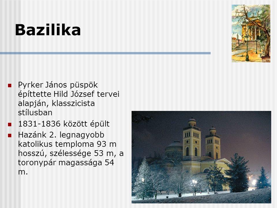 Bazilika Pyrker János püspök építtette Hild József tervei alapján, klasszicista stílusban. 1831-1836 között épült.