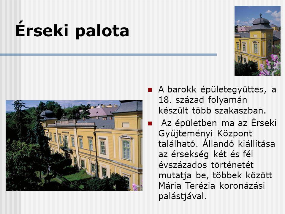 Érseki palota A barokk épületegyüttes, a 18. század folyamán készült több szakaszban.