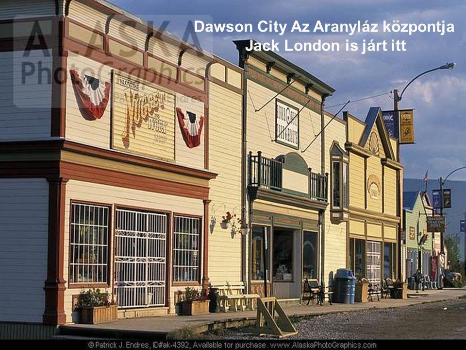 Dawson City Az Aranyláz központja