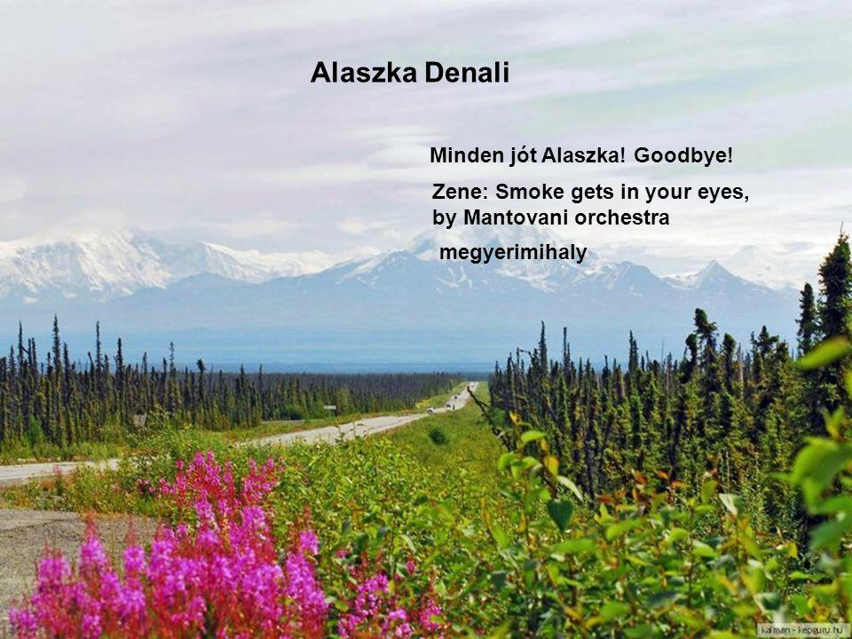 Alaszka Denali Minden jót Alaszka! Goodbye!
