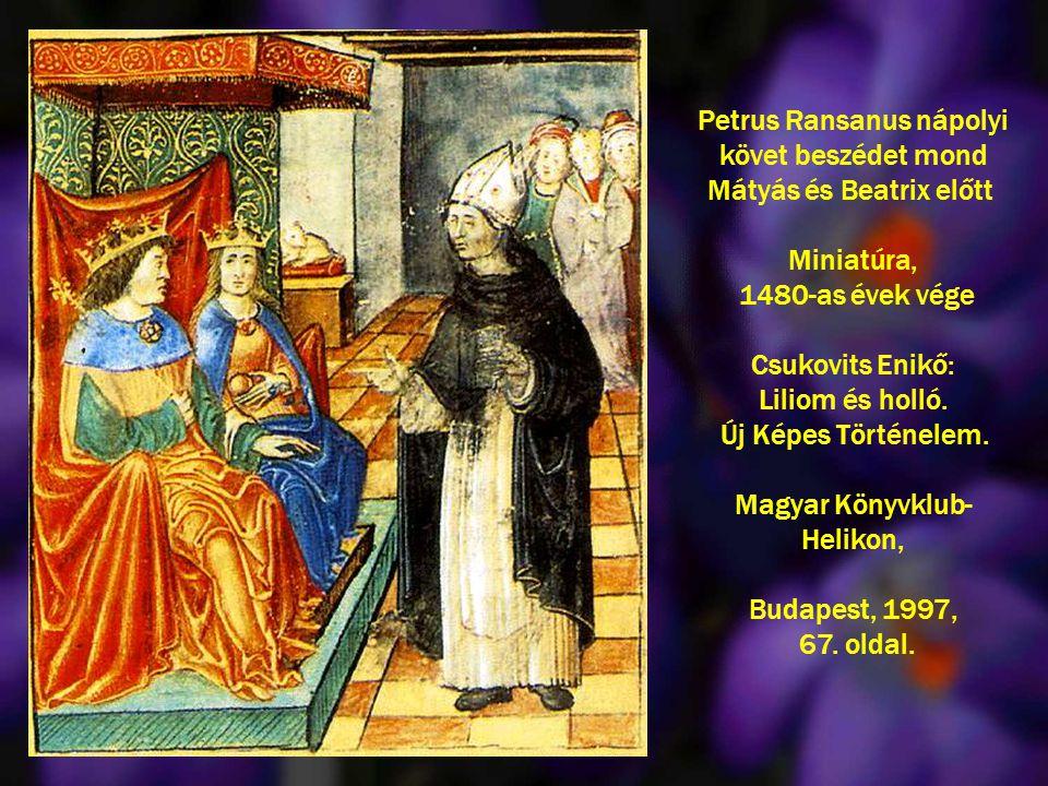 Petrus Ransanus nápolyi követ beszédet mond Mátyás és Beatrix előtt Miniatúra, 1480-as évek vége Csukovits Enikő: Liliom és holló.