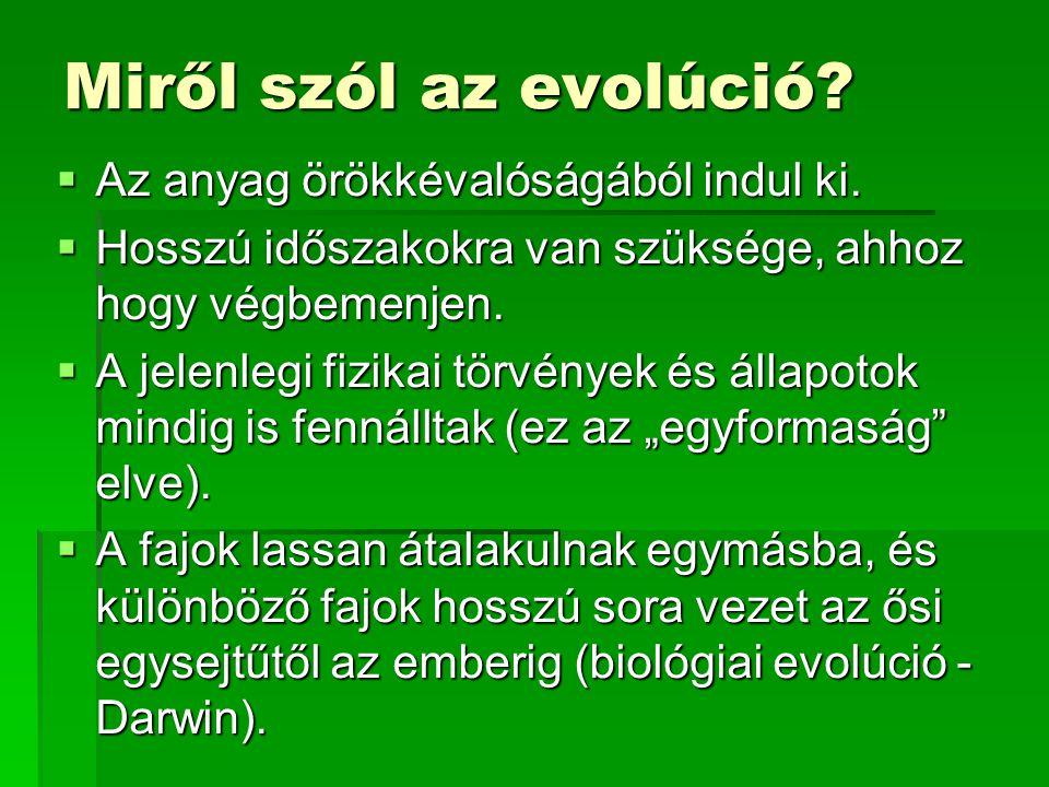 Miről szól az evolúció Az anyag örökkévalóságából indul ki.