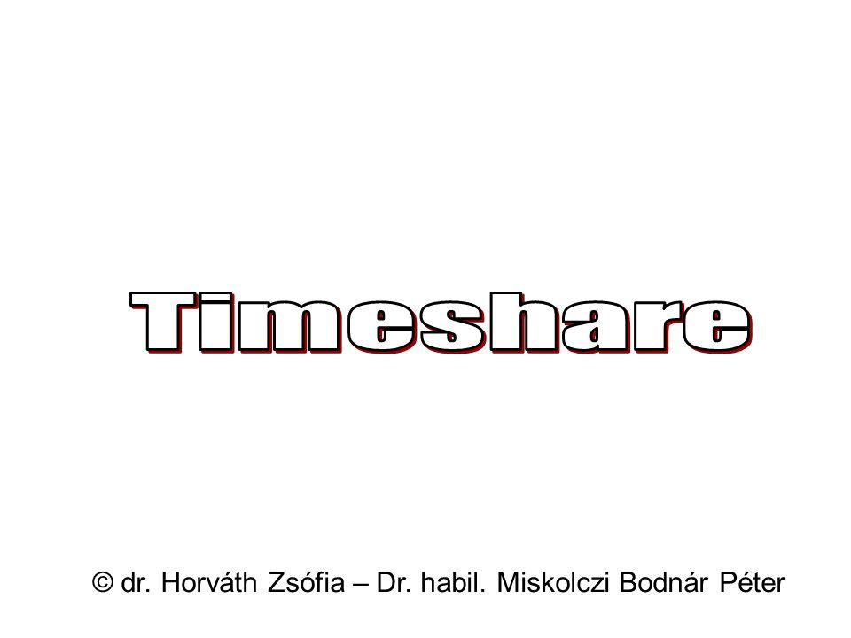 Timeshare © dr. Horváth Zsófia – Dr. habil. Miskolczi Bodnár Péter