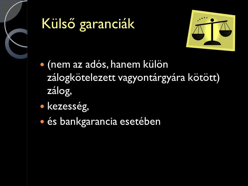 Külső garanciák (nem az adós, hanem külön zálogkötelezett vagyontárgyára kötött) zálog, kezesség,