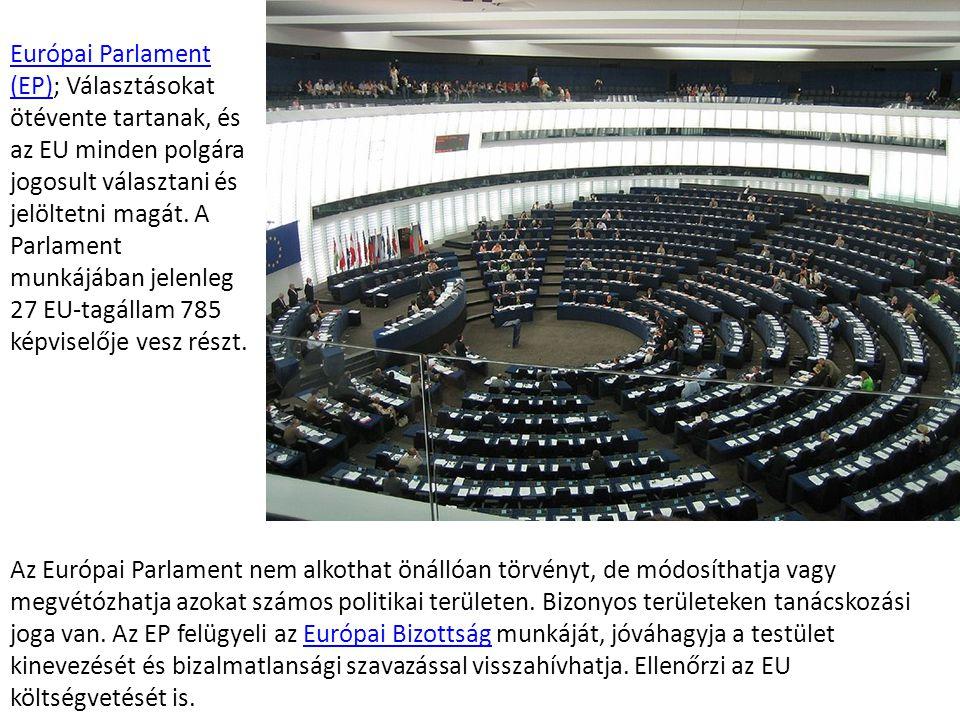 Európai Parlament (EP); Választásokat ötévente tartanak, és az EU minden polgára jogosult választani és jelöltetni magát. A Parlament munkájában jelenleg 27 EU-tagállam 785 képviselője vesz részt.
