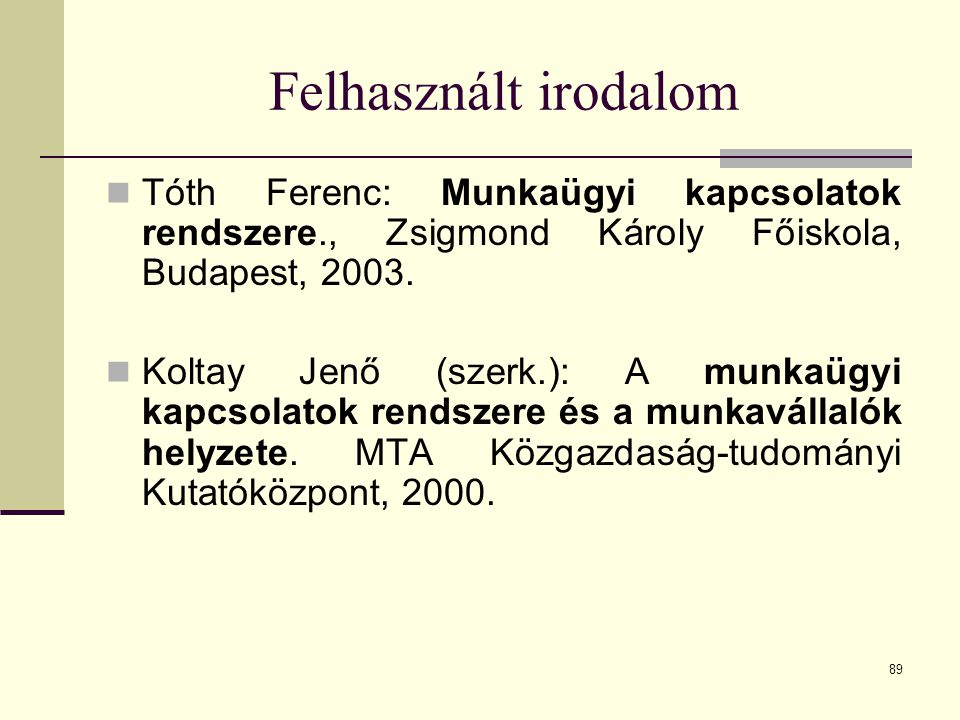 Felhasznált irodalom Tóth Ferenc: Munkaügyi kapcsolatok rendszere., Zsigmond Károly Főiskola, Budapest, 2003.