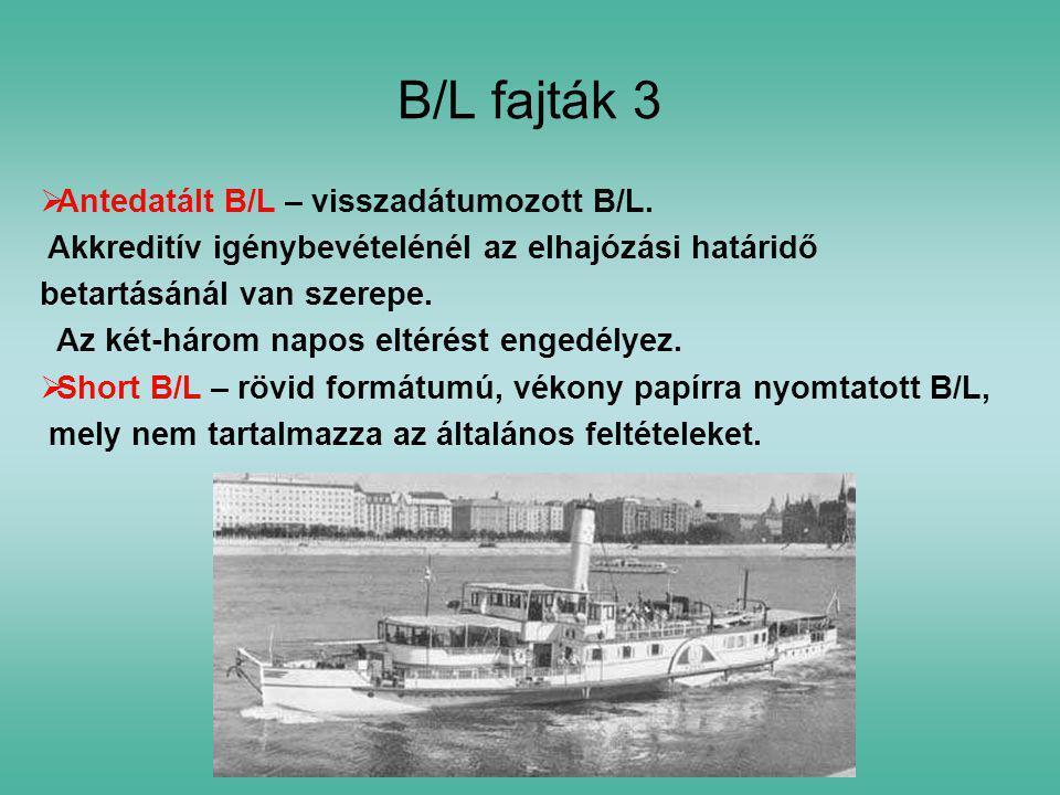 B/L fajták 3 Antedatált B/L – visszadátumozott B/L.
