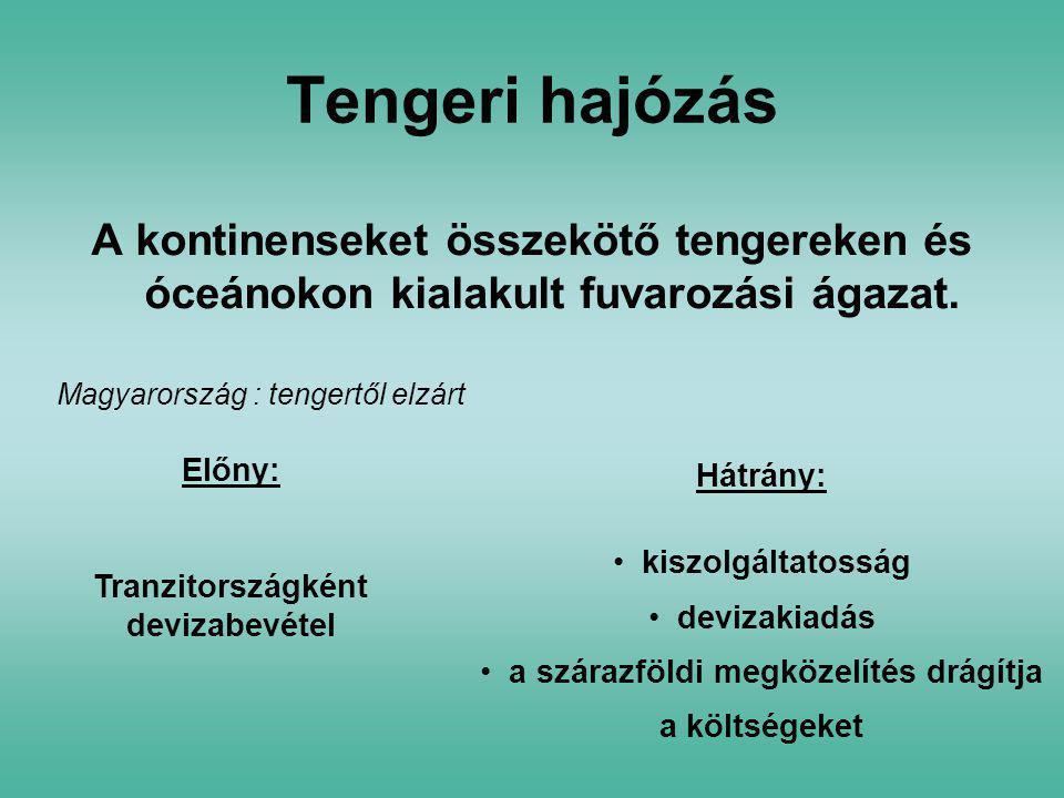 Tengeri hajózás A kontinenseket összekötő tengereken és óceánokon kialakult fuvarozási ágazat. Magyarország : tengertől elzárt.