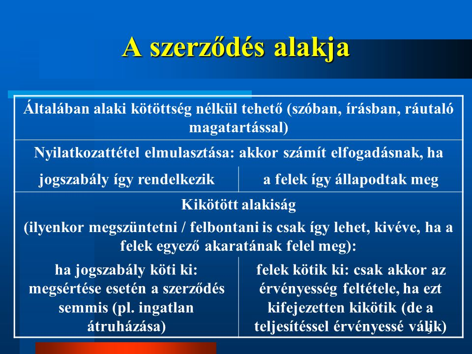 A szerződés alakja Általában alaki kötöttség nélkül tehető (szóban, írásban, ráutaló magatartással)