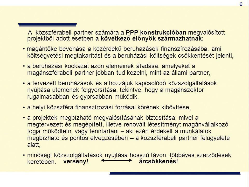A közszférabeli partner számára a PPP konstrukcióban megvalósított projektből adott esetben a következő előnyök származhatnak: