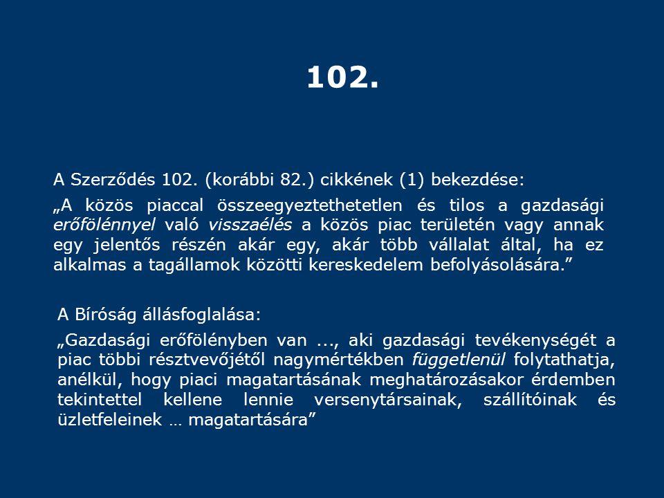 102. A Szerződés 102. (korábbi 82.) cikkének (1) bekezdése: