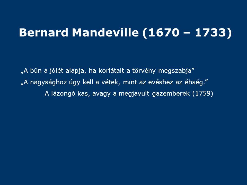 Bernard Mandeville (1670 – 1733)