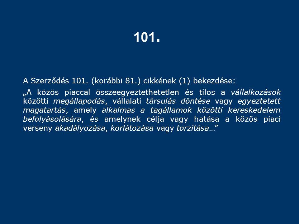 101. A Szerződés 101. (korábbi 81.) cikkének (1) bekezdése: