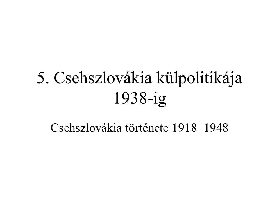 5. Csehszlovákia külpolitikája 1938-ig